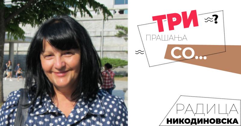 ТРИ прашања со… Радица Никодиновска
